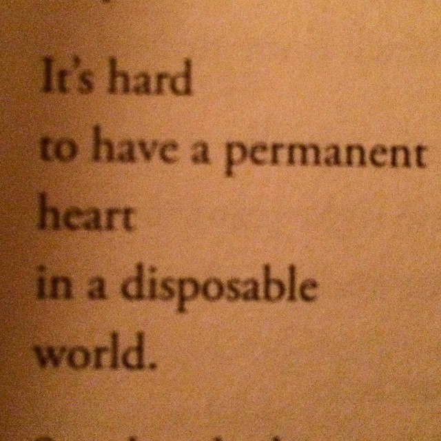 "picture of text from LOST MARBLE NOTEBOOK, ""It's hard to have a permanent heart in a disposable world."""